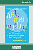 Ask Me Anything: (heartfelt answers to 65 anonymous questions from teenage girls) (16pt Large Print Edition)