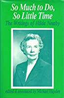 So Much to Do, So Little Time: The Writings of Hilda Neatby
