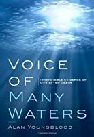 Voice of Many Waters: Irrefutable Evidence of Life After Death