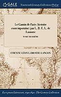 Le Gamin de Paris: Histoire Contemporaine: Par L. B. E. L. de Lamotte; Tome Troisieme