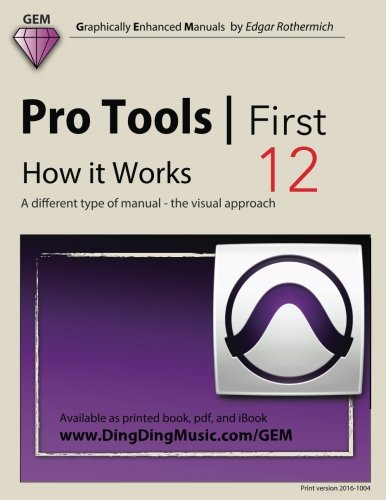Pro Tools   First 12 - How It Works: A Different Type of Manual - the Visual Approach