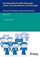 Homoeopathische Behandlung bei akuten und chronischen Erkrankungen: Effiziente Mittelfindung mit der Polaritaetsanalyse
