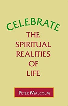Celebrate the Spiritual Realities of Life (Revelations of the Soul Book 4) by [Malcolm, Peter]