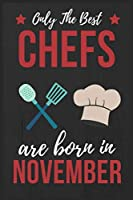 Only The Best Chefs Are Born In November: Chef gifts Chef Journal Notebook Diary Cooking Lover Gifts Chef Birthday Presents great for Christmas and Thanksgiving