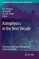 Astrophysics in the Next Decade: The James Webb Space Telescope and Concurrent Facilities (Astrophysics and Space Science Proceedings)