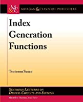 Index Generation Functions (Synthesis Lectures on Digital Circuits and Systems)