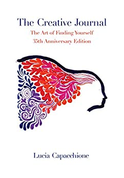 The Creative Journal: The Art of Finding Yourself: 35th Anniversary Edition by [Capacchione, Lucia]