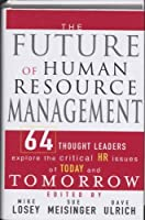 The Future of Human Resource Management: 64 Thought Leaders Explore the Critical HR Issues of Today and Tomorrow by Unknown(2005-05-02)