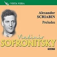 Preludes: Sofronitsky