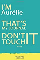 Aurélie : DON'T TOUCH MY NOTEBOOK PLEASE Unique customized Gift for Aurélie - Journal for Girls / Women with beautiful colors Blue and Yellow, Journal to Write with 120 Pages , Thoughtful Cool Present for female ( Aurélie notebook): best gift for Aurélie