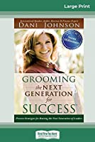 Grooming the Next Generation for Success: Proven Strategies for Raising the Next Generation of Leaders (16pt Large Print Edition)