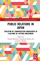 Public Relations in Japan: Evolution of Communication Management in a Culture of Lifetime Employment (Routledge New Directions in PR & Communication Research)