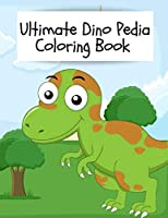 Ultimate Dino Pedia Coloring Book: Dinosaur Coloring Book for Kids & toddlers - activity books for preschooler - coloring for Boys & Girls - book for kids ages 2-4 4-8, Fantastic Dinosaur Coloring Book for Boys, Girls, Toddlers