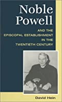 Noble Powell and the Episcopal Establishment in the Twentieth Century (Studies in Anglican History)