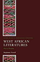 West African Literatures: Ways of Reading (Oxford Studies in Postcolonial Literature)