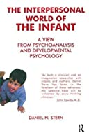 The Interpersonal World of the Infant: A View from Psychoanalysis and Developmental Psychology by Daniel N. Stern(1985-12-31)