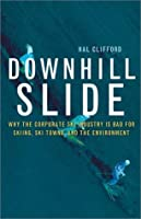 Downhill Slide: Why the Corporate Ski Industry Is Bad for Skiing, Ski Towns, and the Environment (Sierra Club Books Publication)