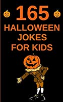 165 Halloween Jokes For Kids: The Spookily Funny Halloween Gift Book for Boys and Girls