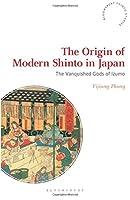 The Origin of Modern Shinto in Japan (Bloomsbury Shinto Studies)