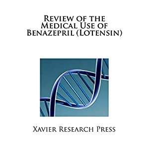 Review of the Medical Use of Benazepril (Lotensin)