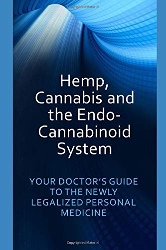 Download Hemp, Cannabis and the Endo-Cannabinoid System: YOUR DOCTOR'S GUIDE TO THE NEWLY LEGALIZED PERSONAL MEDICINE (Dr. Jeffers) 1521844739