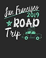 San Francisco Road Trip 2019: San Francisco Travel Journal| San Francisco Vacation Journal | 150 Pages 8x10 | Packing Check List | To Do Lists | Outfit Planner And Much More