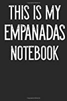 This Is My Empanadas Notebook