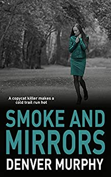 SMOKE AND MIRRORS: A copycat killer makes a cold trail run hot (The DSI Jeffrey Brandt Murders Trilogy Book 3) by [MURPHY, DENVER]