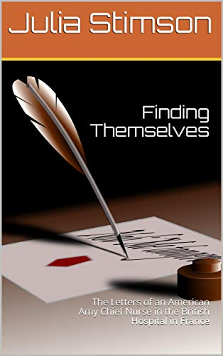 Finding Themselves / The Letters of an American Amy Chief Nurse in the British / Hospital in France (English Edition)
