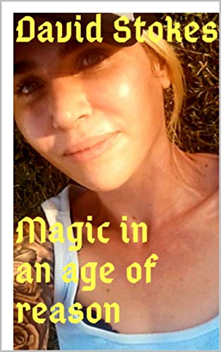 Magic In An Age of Reason: a magical record of addiction (English Edition)