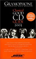 Gramophone: Classical Good Cd Guide 2003 (Classical Good CD and DVD Guide)