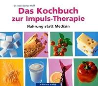 Das Kochbuch zur Impuls-Therapie: Nahrung statt Medizin