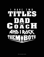 I Have Two Titles Dad And Coach And I Rock Them Both: Two Column Ledger