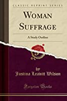 Woman Suffrage: A Study Outline (Classic Reprint)