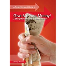 Give Me Your Money! A Straightforward Guide to Debt Collection (Straightforward Guides)