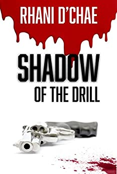[D'Chae, Rhani]のShadow of the Drill: Born of Circumstance, Bred for Revenge (English Edition)