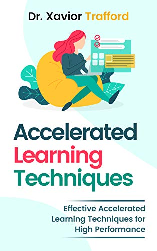 Accelerated Learning Techniques: Effective Accelerated Learning Techniques for High Performance (English Edition)