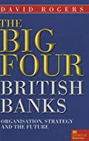The Big Four British Banks: Organisation, Strategy and the Future