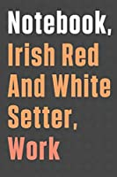 Notebook, Irish Red And White Setter, Work: For Irish Red And White Setter Dog Fans