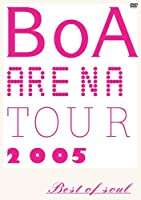 BoA ARENA TOUR 2005-BEST OF SOUL- [DVD]