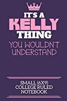 It's A Kelly Thing You Wouldn't Understand Small (6x9) College Ruled Notebook: A cute notebook or notepad to write in for any book lovers, doodle writers and budding authors!