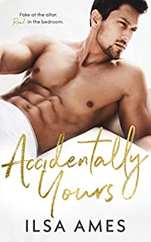 Accidentally Yours: A Billionaire Fake Marriage Romance by [Ames, Ilsa]