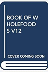 Book of Whole Foods: Nutrition & Cuisine Paperback