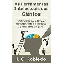 As Ferramentas Intelectuais dos Gênios: 40 Princípios que o tornarão mais inteligente  e o ensinarão a pensar como um gênio (Portuguese Edition)