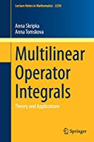 Multilinear Operator Integrals: Theory and Applications (Lecture Notes in Mathematics)