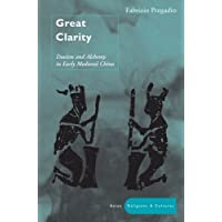 Great Clarity: Daoism and Alchemy in Early Medieval China (Asian Religions and Cultures) 1st edition by Pregadio, Fabrizio (2006) Hardcover