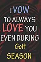 I VOW TO ALWAYS LOVE YOU EVEN DURING Golf SEASON: / Perfect As A valentine's Day Gift Or Love Gift For Boyfriend-Girlfriend-Wife-Husband-Fiance-Long Relationship Quiz