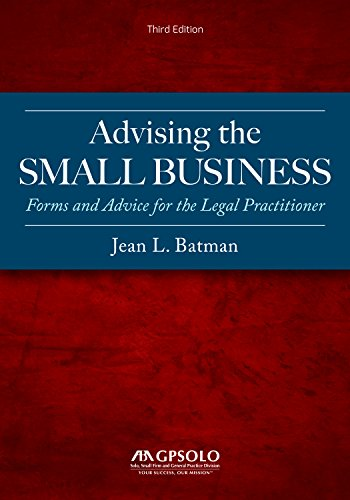 Download Advising the Small Business: Forms and Advise for the Legal Practitioner, Includes Downloadable PDFs 1641051531