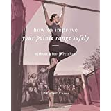How to improve your pointe range safely: without a foot stretcher!