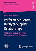Performance Control in Buyer-Supplier Relationships: The Design and Use of Formal Management Control Systems (Supply Chain Management)